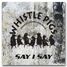 Whistle Pigs Say-I-Say Album Cover